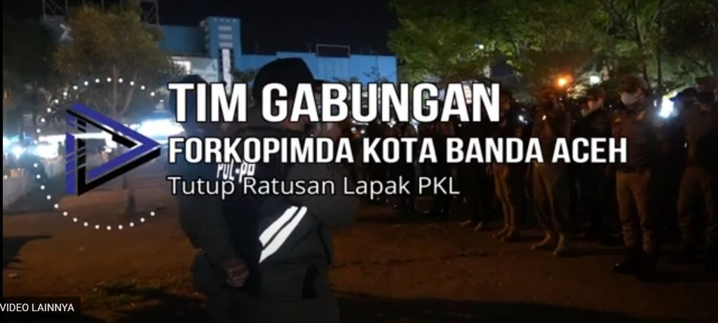 Video Tim Gabungan Forkopimda Kota Banda Aceh Tutup Ratusan Lapak Pkl Kata Alpha